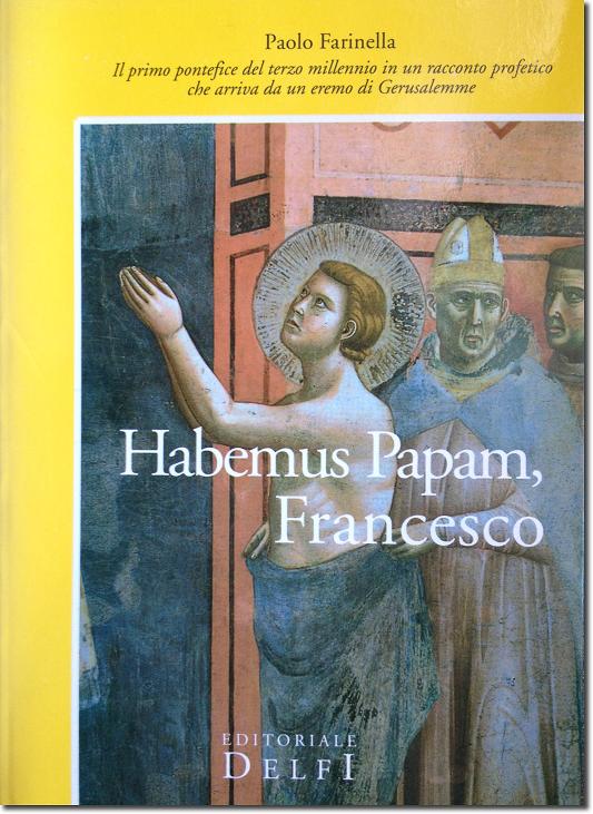 """la copertina di """"Habemus Papam, Francesco"""", di Paolo Farinella, Editoriale Delfi, 2000, 192 pagine,14 euro. Alcune copie sono ancora disponibili, prenotandole alla mail: salvatoregiannella@yahoo.it"""