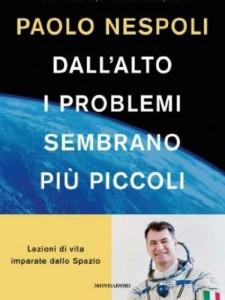 Paolo Nespoli ha scritto un libro, edito da Mondadori, Dall'alto i problemi sembrano più piccoli, in cui racconta la sua esperienza nello spazio e le lezioni di vita che ne ha ricavato.