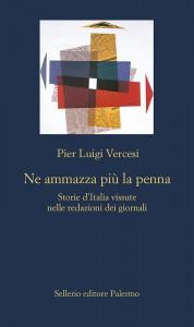 ne-ammazza-piu-la-penna-vercesi-storie-italia-vissute-nelle-redazioni-giornali