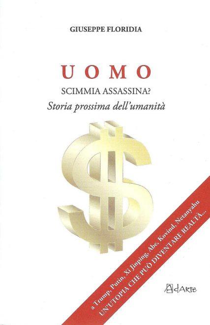 """Giuseppe Floridia, """"UOMO. Scimmia assassina?, Storia prossima dell'umanità"""""""