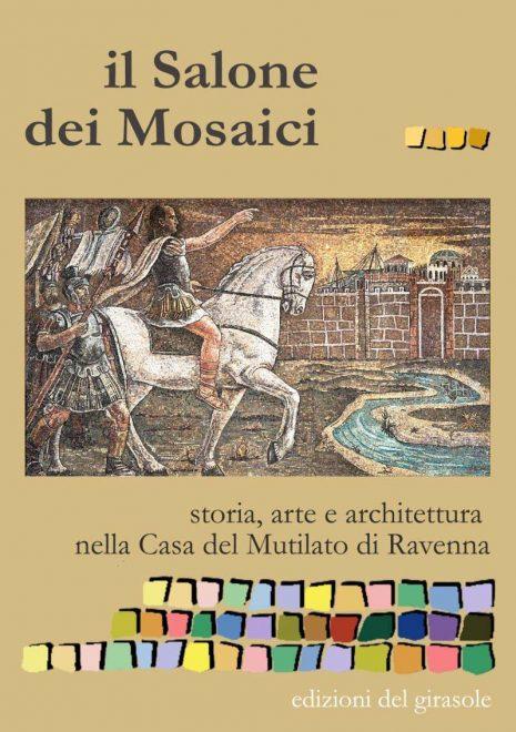 Il salone dei mosaici. Storia, arte e architettura nella casa del Mutilato di Ravenna