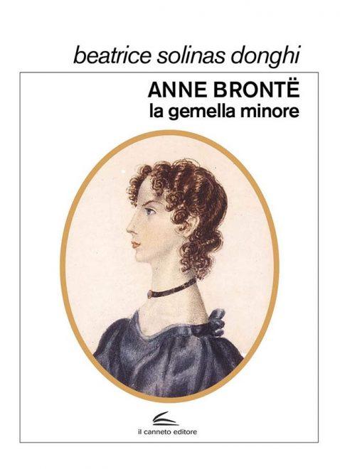Il Canneto - Anne Brontë. La gemella minore - Beatrice Solinas Donghi