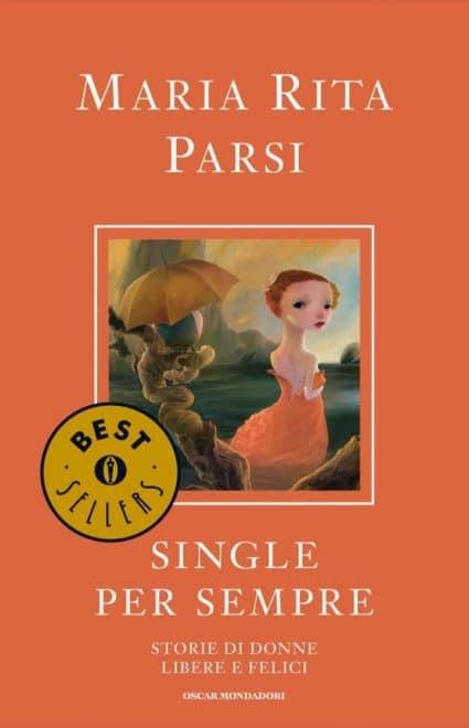 Single per sempre. Storie di donne libere e felici - Maria Rita Parsi