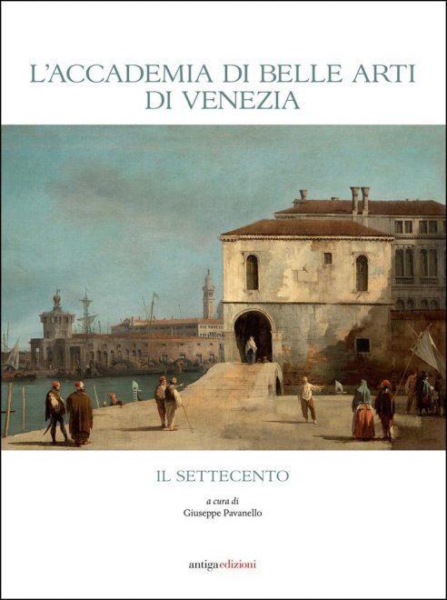 Grafiche Antiga - Accademia di Belle Arti di Venezia. Il Settecento