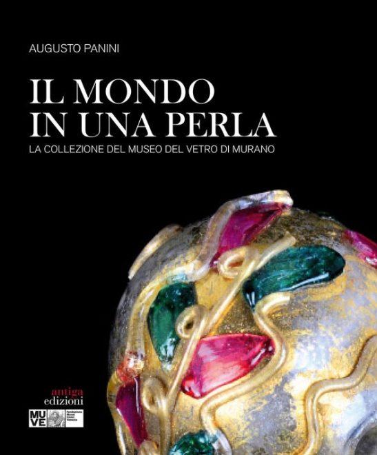 Grafiche Antiga - Il mondo in una perla. La collezione del vetro di Murano